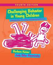Challenging Behavior in Young Children: Understanding, Preventing and Responding Effectively, Edition 4