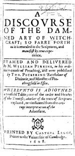A discourse of the damned art of witchcraft; so farre forth as it is revealed in the Scriptures and manifest by true experience ... Published by T. Pickering, etc