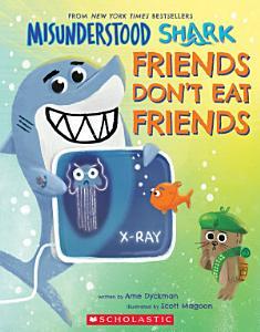 Misunderstood Shark  Friends Don t Eat Friends Book