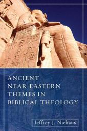 Ancient Near Eastern Themes in Biblical Theology