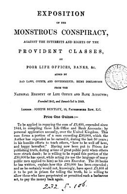 Exposition of the monstrous conspiracy against the interests and rights of the provident classes  by poor life offices  banks   c   by J  Bentley   PDF