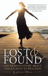 Lost and Found: One Woman's Story About her Journey to Wellness