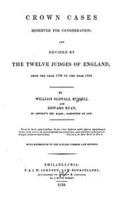 Crown cases reserved for consideration, and decided by the twelve judges of England: from the year 1799 to the year 1824
