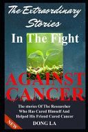 The Extraordinary Stories In The Fight Against Cancer Book PDF