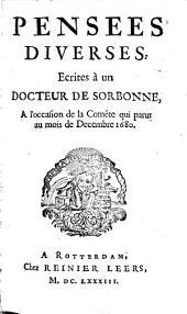 Pensées diverses écrites à un Docteur de Sorbonne à l'occasion de la comète qui parut au mois de décembre 1680: Volume1