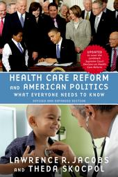 Health Care Reform and American Politics: What Everyone Needs to Know?, Revised and Updated Edition