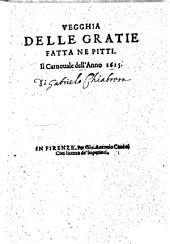 Vegghia delle Gratie fatta ne Pitti. Il Carnouale dell'anno 1615. [By Gabriello Chiabrera.]