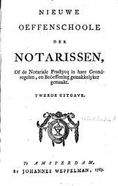 Nieuwe oeffenschoole der notarissen, of De notariale practycq in hare grondregelen, en beöeffening gemakkelyker gemaakt: Volume 1