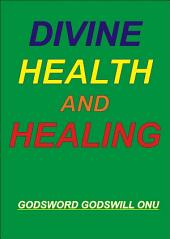 Divine Health and Healing: Freedom from Sicknesses and Diseases