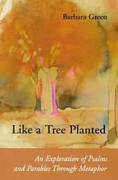 Like a Tree Planted: An Exploration of Psalms and Parables Through Metaphor