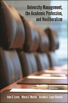 University Management  the Academic Profession  and Neoliberalism PDF