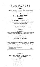 Observations on the Nature, Kinds, Causes, and Prevention of Insanity: Volume 1