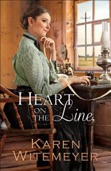 Heart On The Line Ladies Of Harper S Station Book 2  Book PDF