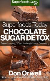 Superfoods Today Chocolate Sugar Detox: Get Rid of Sugar Cravings and Inflammations, Lose Weight, Boost Energy and Fix Your Hormone Imbalance Free Freebie