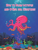 How To Draw Octopus And Other Sea Creatures