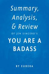 You are a Badass: by Jen Sincero | Key Takeaways, Analysis & Review: How to Stop Doubting Your Greatness and Start Living an Awesome Life