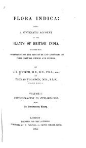 Flora Indica: Being a Systematic Account of the Plants of British India, Together with Observations on the Structure and Affinities of Their Natural Orders and Genera