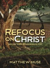 Refocus on Christ: Before Your Religion Kills You