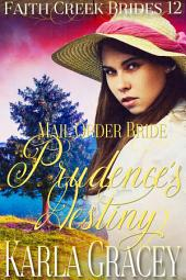 Mail Order Bride - Prudence's Destiny: Clean and Wholesome Historical Western Cowboy Inspirational Romance