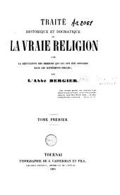 Traité historique et dogmatique de la vraie religion avec la réfutation des erreurs qui lui ont été opposées dans les différents siècles: Volume1