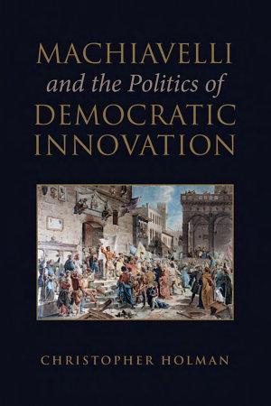 Machiavelli and the Politics of Democratic Innovation PDF