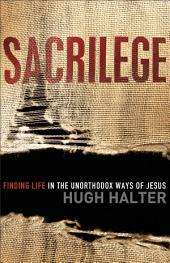 Sacrilege (Shapevine): Finding Life in the Unorthodox Ways of Jesus
