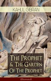 The Prophet & The Garden Of The Prophet (Illustrated): Spiritual Classic – Poetical Book about Self-Knowledge, Love, Marriage, Children, Giving, Joy and Sorrow, Crime and Punishment, Freedom, Passion, Beauty, Religion and Death