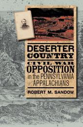 Deserter Country: Civil War Opposition in the Pennsylvania Appalachians