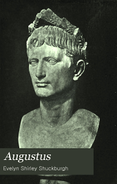 Augustus: the life and times of the founder of the Roman empire [B.C. 63-A.D. 14]