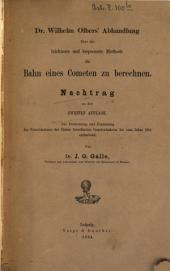 Dr. Wilhelm Olbers Abhandlung über die leichteste und bequemste Methode die Bahn eines Cometen zu berechnen: Nachtrag zu der zweiten Auflage. Die Fortsetzung und Ergänzung des Verzeichnisses der bisher berechneten Cometenbahnen bis zum Jahre 1864 enthaltend