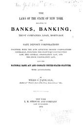 The Laws of the State of New York, Relating to Banks, Banking and Trust Companies, Loan, Mortgage and Safe Deposit Corporations, Together with the Acts Affecting Monied Corporations Generally, Including the Statutory Construction Law, the General Corporation Law, and the Stock Corporation Law, Also the National Bank Act and Cognate United States Statutes, with Annotations