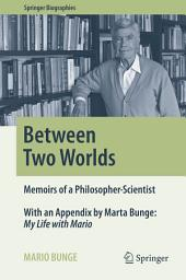 Between Two Worlds: Memoirs of a Philosopher-Scientist