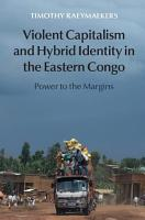 Violent Capitalism and Hybrid Identity in the Eastern Congo PDF