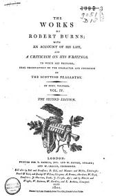 The Works of Robert Burns: With an Account of His Life, and a Criticism on His Writings, to which are Prefixed Some Observations on the Character and Condition of the Scottish Peasantry. Poems, formerly published, with some additions. To which is added, a history of these poems by Gibert Burns, Volume 3
