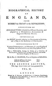 A Biographical History of England: From Egbert the Great to the Revolution: ... By the Rev. J. Granger, ...