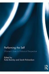 Performing the Self: Women's Lives in Historical Perspective