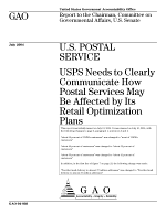 U.S. Postal Service USPS needs to clearly communicate how postal services may be affected by its retail optimization plans : report to the Chairman, Committee on Governmental Affairs, U.S. Senate.
