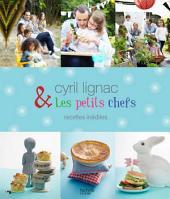 Cyril Lignac et les petits chefs - 30 recettes inédites