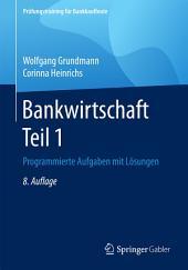 Bankwirtschaft Teil 1: Programmierte Aufgaben mit Lösungen, Ausgabe 8