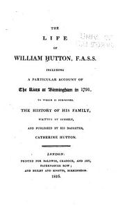 The Life of William Hutton: Including a Particular Account of the Riots at Birmingham in 1791; to which is Subjoined, the History of His Family