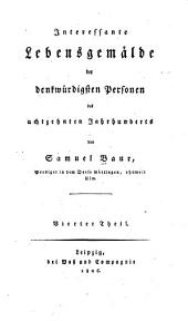 Interessante Lebensgemälde der denkwurdigsten Personen des achtzehnten Jahrhunderts: Band 4
