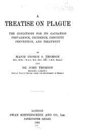 A Treatise on Plague: The Conditions for Its Causation, Prevalence, Incidence, Immunity, Prevention, and Treatment