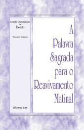 A Palavra Sagrada para o Reavivamento Matinal - Estudo-Cristalização de Êxodo Volume 3