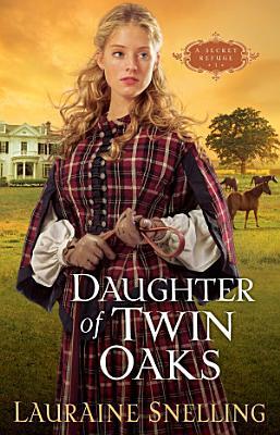 Daughter of Twin Oaks  A Secret Refuge Book  1