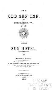 The Old Sun Inn, at Bethlehem, Pa., 1758: Now the Sun Hotel. An Authentic History