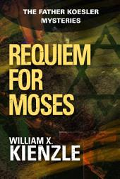 Requiem for Moses: The Father Koesler Mysteries:, Book 18