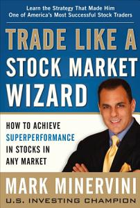 Trade Like a Stock Market Wizard  How to Achieve Super Performance in Stocks in Any Market PDF