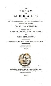 An Essay on Medals: Or, An Introduction to the Knowledge of Ancient and Modern Coins and Medals; Especially Those of Greece, Rome, and Britain, Volume 1