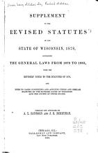 Revised Statutes of the State of Wisconsin  Passed at the Extra Session of the Legislature  Commencing June 4  1878  and Approved June 7  1878 PDF
