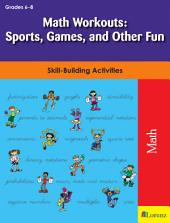 Math Workouts: Sports, Games, and Other Fun: Skill-Building Activities